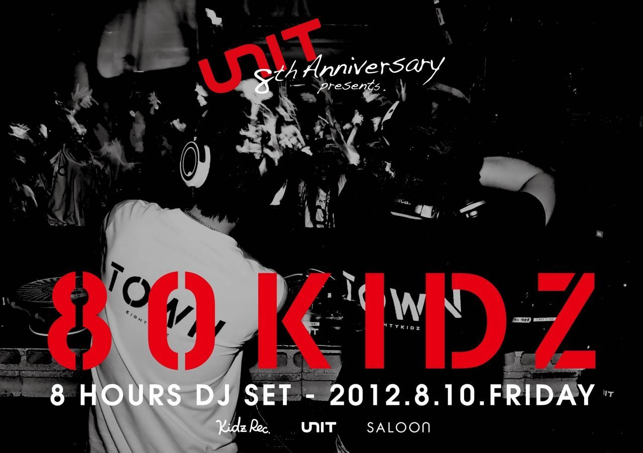 UNIT 8th Anniversary Party 80KIDZ - 8 HOURS DJ SET