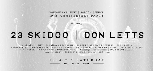 DAIKANYAMA UNIT / SALOON / UNICE 10th ANNIVERSARY PARTY Featuring: 23 SKIDOO, DON LETTS
