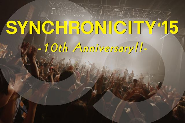 SYNCHRONICITY'15 -10th Anniversary!!-