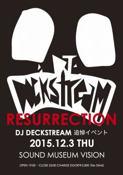 RESURRECTION -DJ DECKSTREAM追悼イベント-