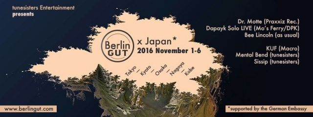 Berlin Gut X Japan '16 with Bee Lincoln (as usual) + KUF (Macro) + Mental Bend (tunesisters)