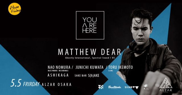 5.5(FRI)YOUAREHERE feat.Matthew Dear ALZAR Friday