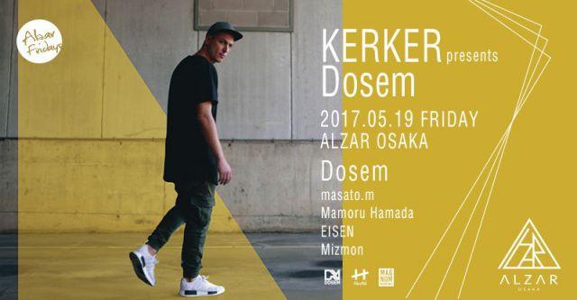 5/19(FRI) KERKER presents Dosem ALZAR fridays