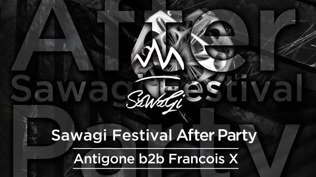 Sawagi Festival After Party Antigone b2b Francois X