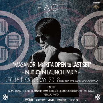 "FACT presents  ""MASANORI MORITA OPEN to LAST SET""-N.E.O.N LAUNCH PARTY-"