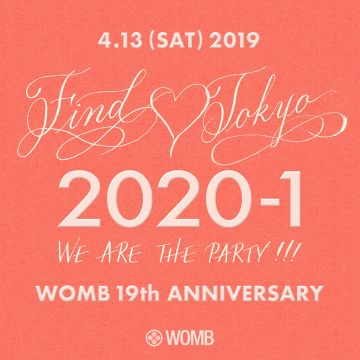 WOMB 19th ANNIVERSARY 2020-1 ~FIND♡TOKYO~ we are the party !!!
