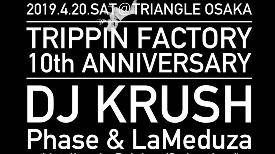 TRIPPIN FACTORY 10th ANNIVERSARY