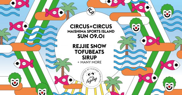 CIRCUS × CIRCUS Supported by Kleiner Feigling