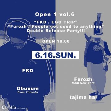 Open 1 vol.6 「FKD / EGO TRIP」 「Furozh / People get used to anything」 Double Release Party!!!