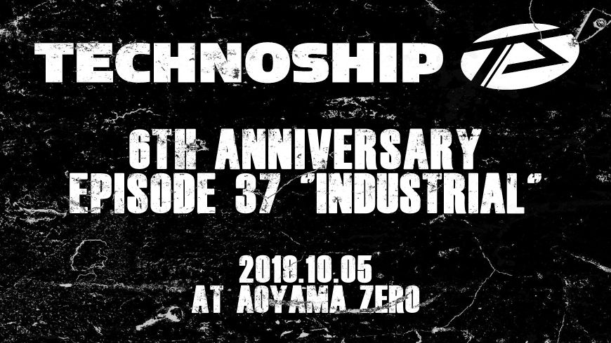 "TECHNOSHIP 6th Anniversary episode 37 ""INDUSTRIAL"""