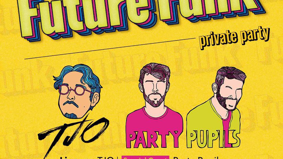 TJO & Party Pupils presents Future Funk private party