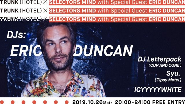 TRUNK (HOTEL) × SELECTORS MIND with Special Guest ERIC DUNCAN