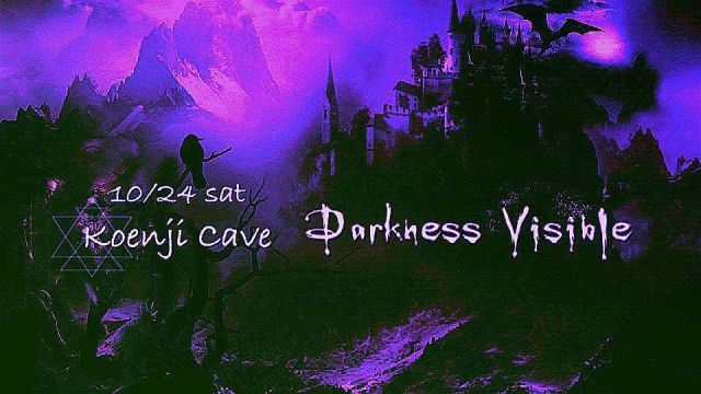 Koenji Cave presents * Darkness Visible*