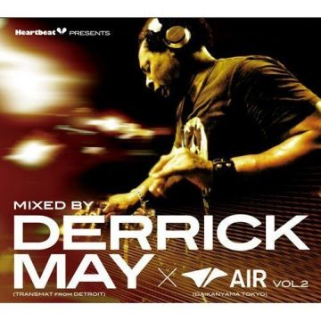Heartbeat Presents Mixed By Derrick May(TRANSMAT from DETROIT)×AIR(DAIKANYAMA TOKYO) Vol.2