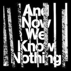 And Now We Know Nothing LP