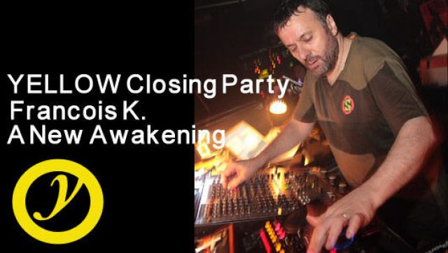 YELLOW Closing Party Francois K. A New Awakening (6/21)