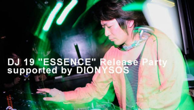 "DJ 19 ""ESSENCE"" Release Party supported by DIONYSOS(5/30)"